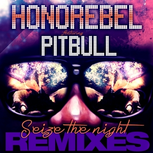 HONOREBEL feat PITBULL - Seize The Night Remixes