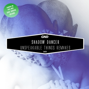 SHADOW DANCER - Unspeakable Things Remixes