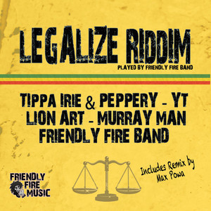 LION ART/TIPPA IRIE/PEPPERY/YT/MURRAY MAN/FRIENDLY FIRE BAND - Legalize Riddim