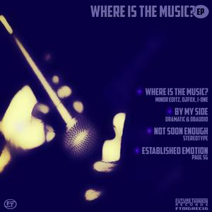 MINOR EDITZ/DJ FOX/DRAMATIC/DBAUDIO/STEREOTYPE/PAUL SG - Where Is The Music?
