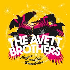 THE AVETT BROTHERS - Magpie And The Dandelion (Deluxe)