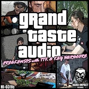 FREAKENSIS feat TTK/KAY HARDCORE - Grand Taste Audio