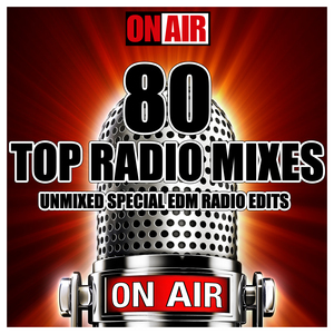 VARIOUS - 80 Top Radio Mixes Unmixed Special EDM Radio Edits