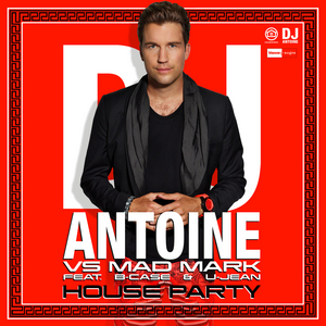 DJ ANTOINE vs MAD MARK feat B CASE/U JEAN - House Party