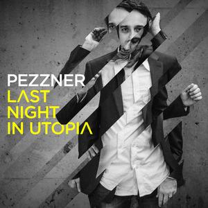PEZZNER - Last Night In Utopia