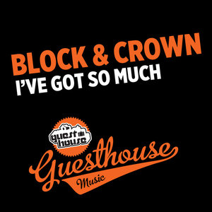 BLOCK & CROWN - I've Got So Much
