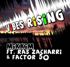 MIKKIM feat RAS ZACHARRI - Vibes Rising