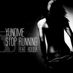 YUNOME feat ROUBA - Stop Running (remixes)