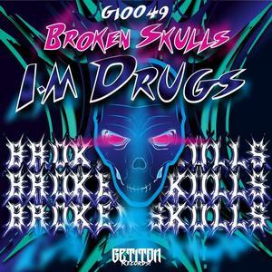 BROKEN SKULLS - I'm Drugs