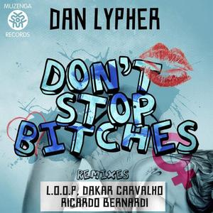 LYPHER, Dan - Don't Stop Bitches (remixes)