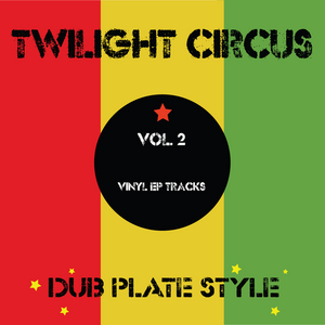 TWILIGHT CIRCUS - Dub Plate Style Vol 2  - Vinyl EP Tracks