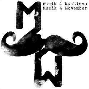MUZIK 4 MACHINES - Muzik 4 Movember