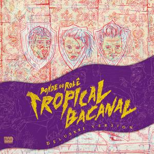 BONDE DO ROLA - Tropicalbacanal (deluxxxe version)