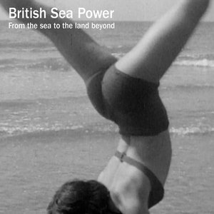 BRITISH SEA POWER - From The Sea To The Land Beyond