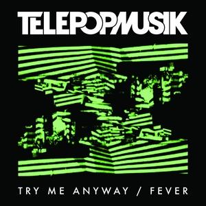 TELEPOPMUSIK - Try Me Anyway
