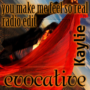 EVOCATIVE feat KAYLIE - You Make Me Feel So Real