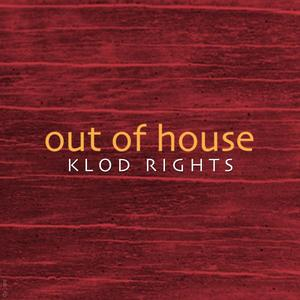 KLOD RIGHTS - Out Of House