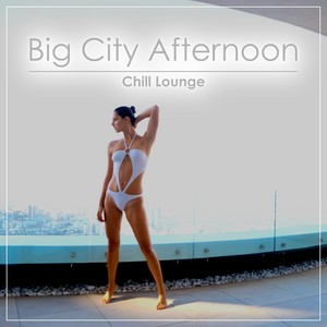 VARIOUS - Big City Afternoon Chill Lounge