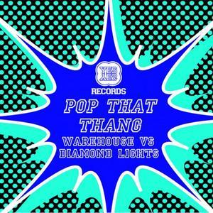 WAREHOUSE vs DIAMOND LIGHTS - Pop That Thang EP (remixes)