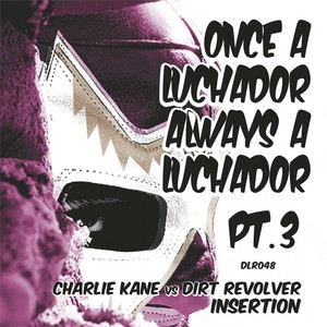 KANE, Charlie/DIRT REVOLVER - Once A Luchador Always A Luchador Part 3 - Insertion
