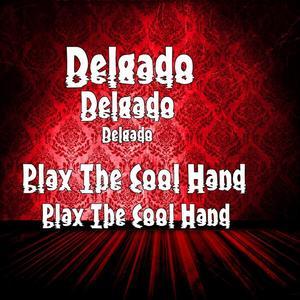 DELGADO - Play The Cool Hand