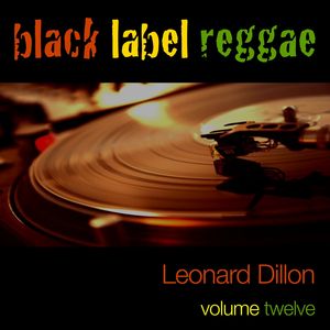 DILLON, Leonard - Black Label Reggae - Leonard Dillon Vol 12
