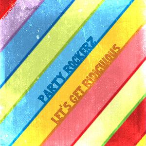 PARTY ROCKERZ - Let's Get Ridiculous (remixes)