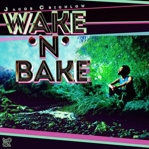 CRICHLOW, Jacob - Wake 'N' Bake