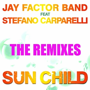 JAY FACTOR BAND feat STEFANO CARPARELLI - Sun Child (The Remixes)