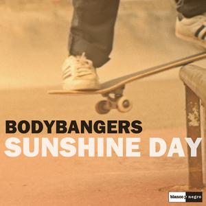 BODYBANGERS - Sunshine Day