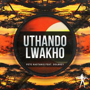 KASTANIS, Pete feat DOLBREY - Uthando Lwakho