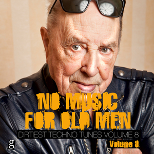 VARIOUS - No Music For Old Men Vol 8 - Dirtiest Techno Tunes