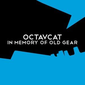 OCTAVCAT - In Memory Of Old Gear