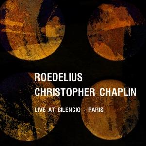 ROEDELIUS/CHRISTOPHER JAMES CHAPLIN - Live At Silencio - Paris (December 7th 2012)