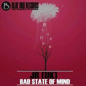 JR - Bad State Of Mind