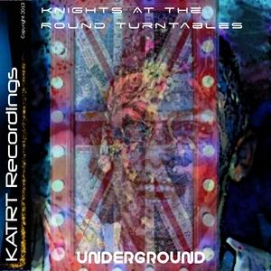 KNIGHTS AT THE ROUND TURNTABLES - Underground