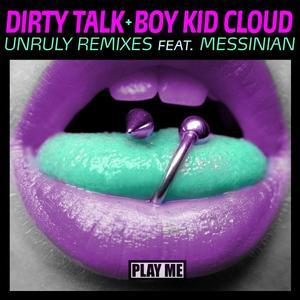 DIRTY TALK/BOY KID CLOUD feat MESSINIAN - Unruly Remixes