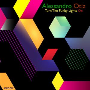 OTIZ, Alessandro - Turn The Funky Lights On
