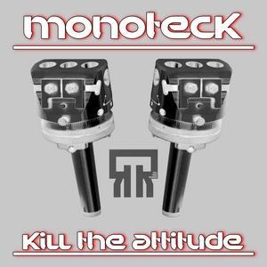 MONOTECK - Kill The Attitude EP