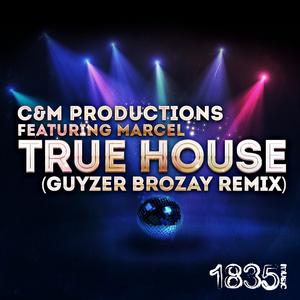 C&M PRODUCTIONS feat MARCEL - True House (Guyzer Brozay Remix)
