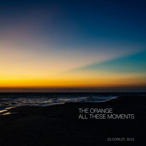 THE ORANGE - All These Moments