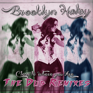 HALEY, Brooklyn - Close To Where You Are (The Dub Remixes)