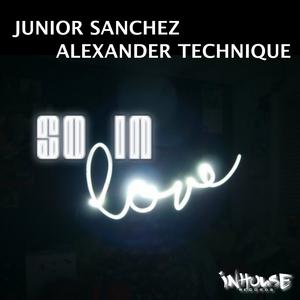 ALEXANDER TECHNIQUE/JUNIOR SANCHEZ - So In Love