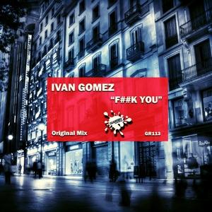 GOMEZ, Ivan - F##k You