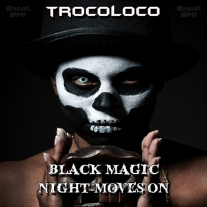 TROCOLOCO - Black Magic/Night Moves On
