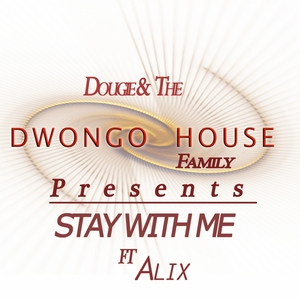 DOUGIE/THE DWONGOHOUSE FAMILY feat ALIX - Stay With Me