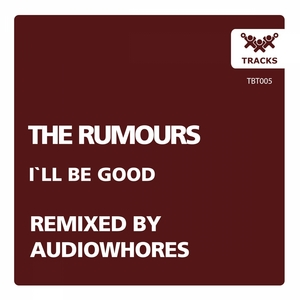 RUMOURS, The - I'll Be Good