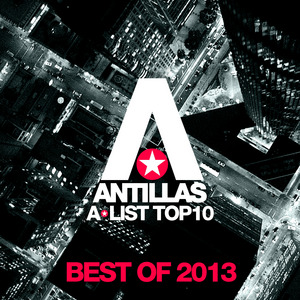 VARIOUS - Antillas A-List Top 10 - Best Of 2013