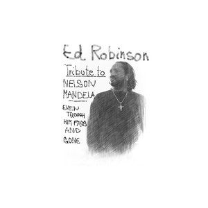 ED ROBINSON - Tribute To Nelson Mandela (Even Though Him Pass And Gone) - Single