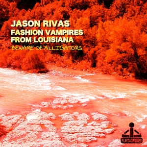 RIVAS, Jason/FASHION VAMPIRES FROM LOUISIANA - Beware Of Alligators